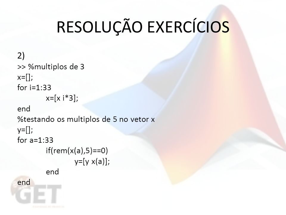 RESOLUÇÃO EXERCÍCIOS 2) >> %multiplos de 3 x=[]; for i=1:33